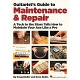 Guitarist's Guide to Maintenance & Repair - A Tech to the Stars Tells How to Maintain Your Axe Like a Pro