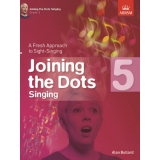 Joining the Dots Singing: Grade 5 - A Fresh Approach to Sight-Singing