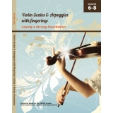 Violin Scales & Arpeggios with fingering: Laying a Strong Foundation Grades 6-8