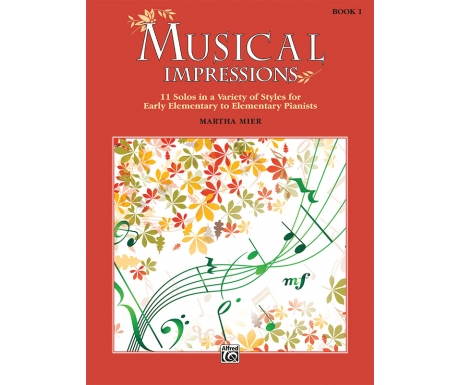 Musical Impressions Book 1 - 11 Solos in a Variety of Styles for Early Elementary to Elementary Pianists