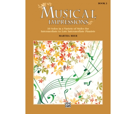 Musical Impressions Book 3 - 10 Solos in a Variety of Styles for Intermediate to Late Intermediate Pianists