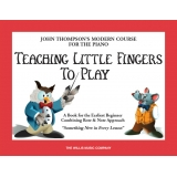 John Thompson's Modern Course for the Piano - Teaching Little Fingers to Play