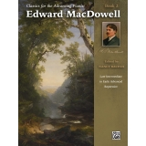 Classics for the Advancing Pianist: Edward MacDowell Book 2 (Late Intermediate to Early Advanced Repertoire)