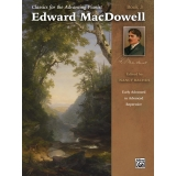 Classics for the Advancing Pianist: Edward MacDowell Book 3 (Early Advanced to Advanced Repertoire)