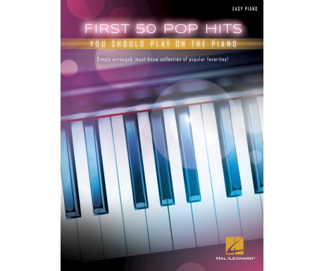 First 50 Pop Hits You Should Play on the Piano (Easy Piano)
