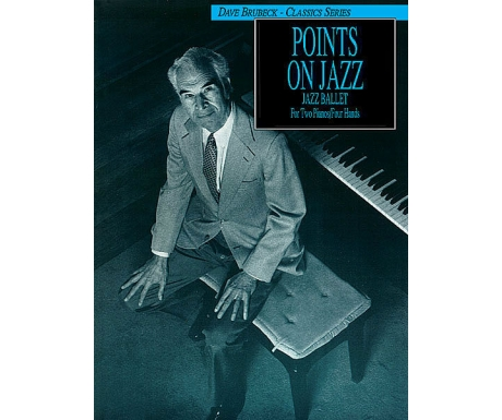 Dave Brubeck Classics Series: Points on Jazz (Jazz Ballet for Two Pianos/Four Hands)