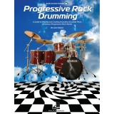 Progressive Rock Drumming - A Guide to Playing and Creating Innovative Drumset Parts in Various Progressive Rock Styles (with Audio Access)
