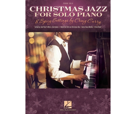 Christmas Jazz for Solo Piano - 8 Spicy Settings by Craig Curry (Piano Solo)
