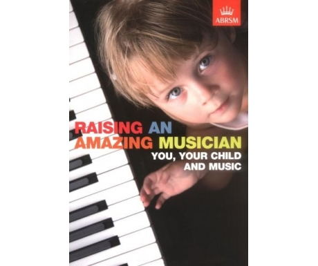 Raising an Amazing Musician - You, Your Child and Music