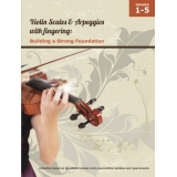 Violin Scales & Arpeggios with fingering: Building a Strong Foundation Grades 1-5